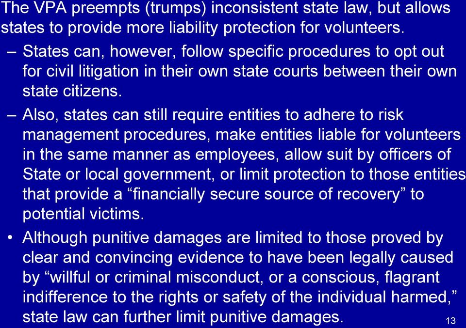 Also, states can still require entities to adhere to risk management procedures, make entities liable for volunteers in the same manner as employees, allow suit by officers of State or local