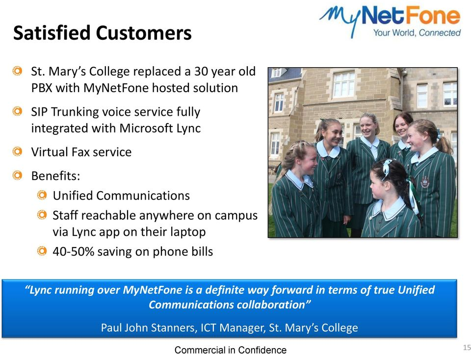 with Microsoft Lync Virtual Fax service Benefits: Unified Communications Staff reachable anywhere on campus via Lync