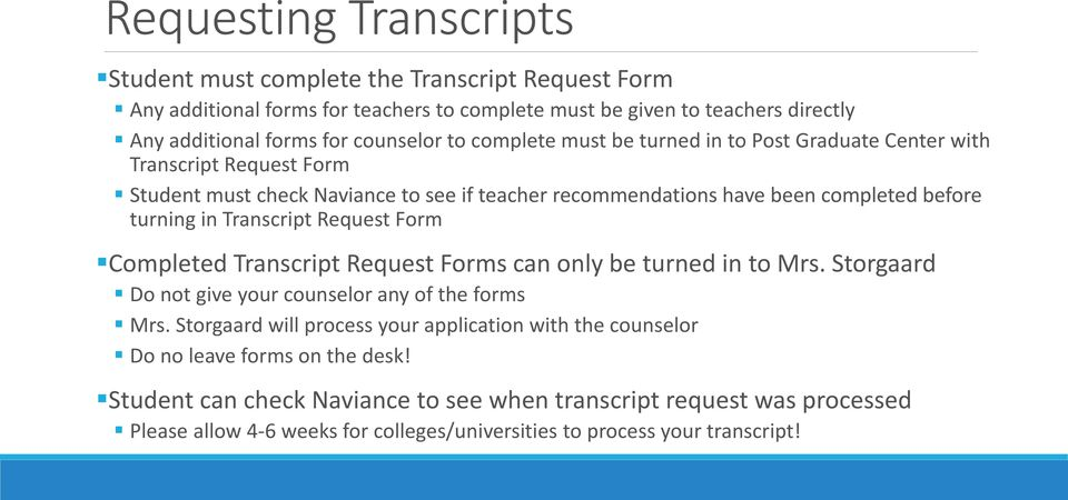 Transcript Request Form Completed Transcript Request Forms can only be turned in to Mrs. Storgaard Do not give your counselor any of the forms Mrs.