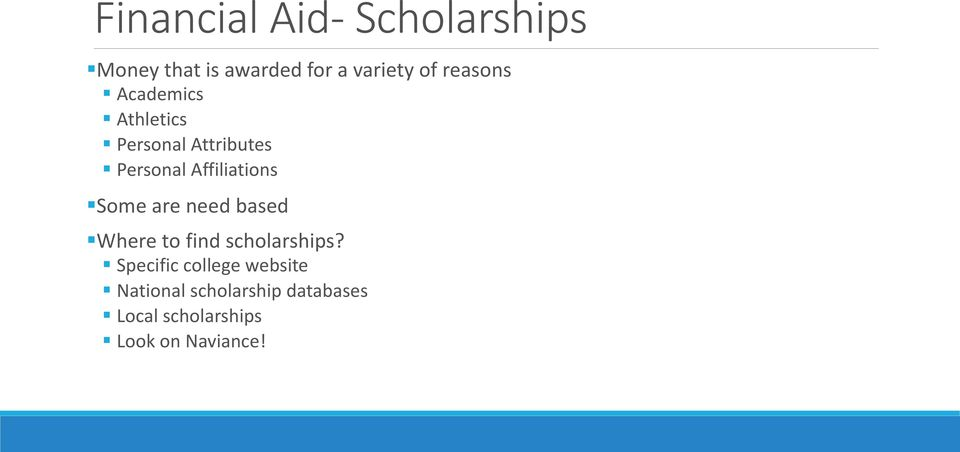 Some are need based Where to find scholarships?