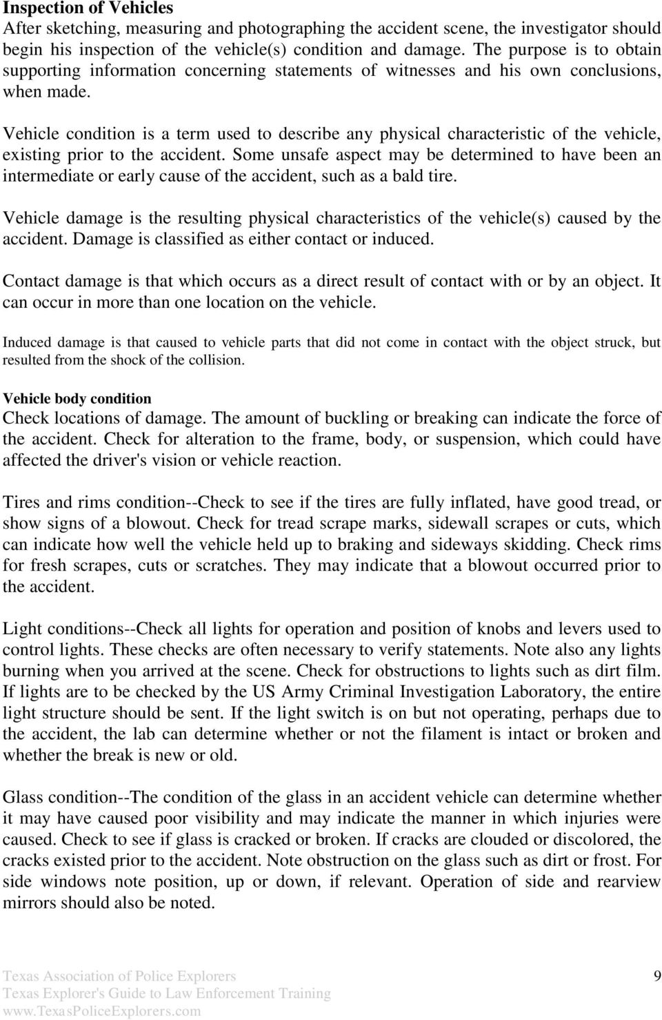 Vehicle condition is a term used to describe any physical characteristic of the vehicle, existing prior to the accident.