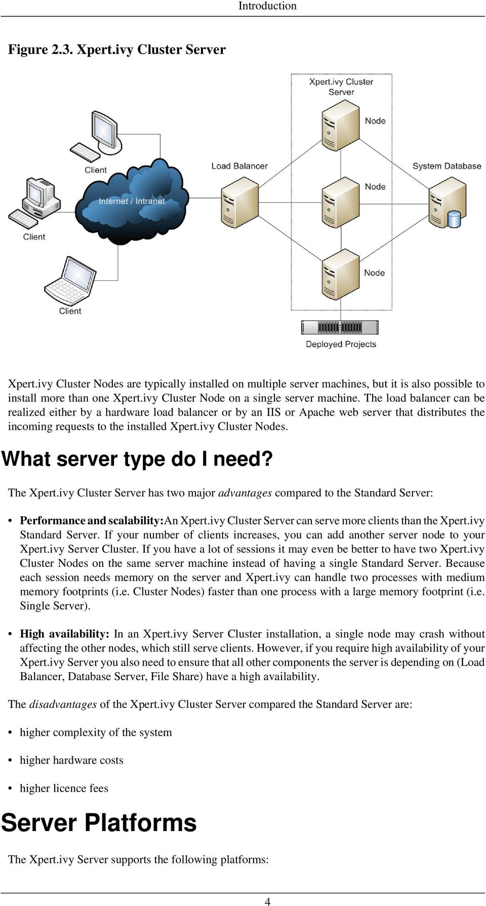 The load balancer can be realized either by a hardware load balancer or by an IIS or Apache web server that distributes the incoming requests to the installed Xpert.ivy Cluster Nodes.