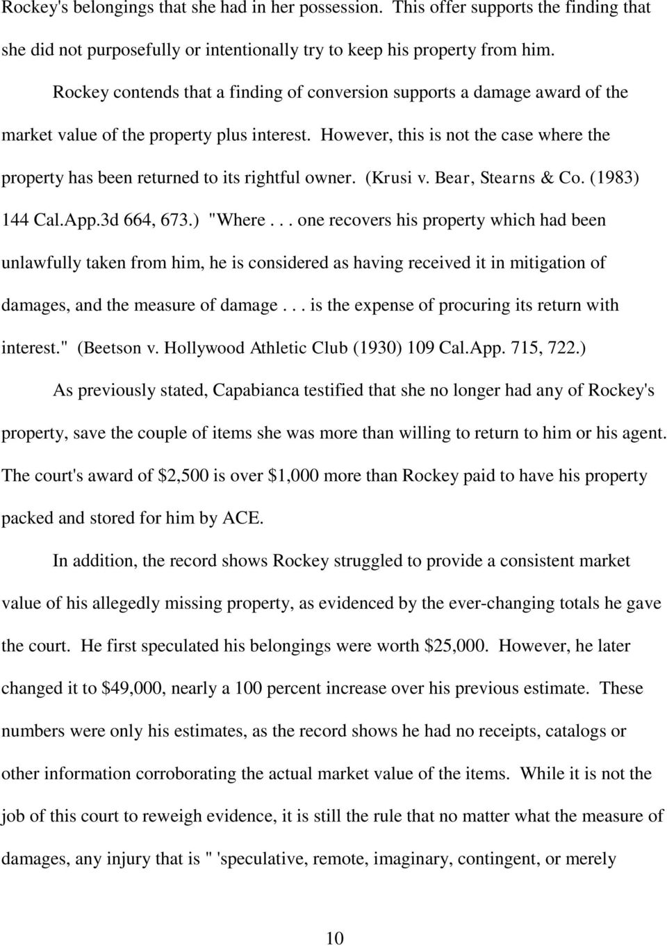 "However, this is not the case where the property has been returned to its rightful owner. (Krusi v. Bear, Stearns & Co. (1983) 144 Cal.App.3d 664, 673.) ""Where."