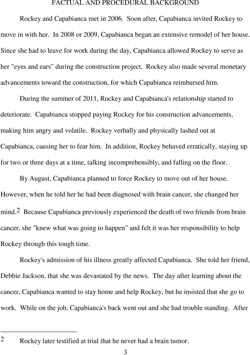 Rockey also made several monetary advancements toward the construction, for which Capabianca reimbursed him. During the summer of 2011, Rockey and Capabianca's relationship started to deteriorate.
