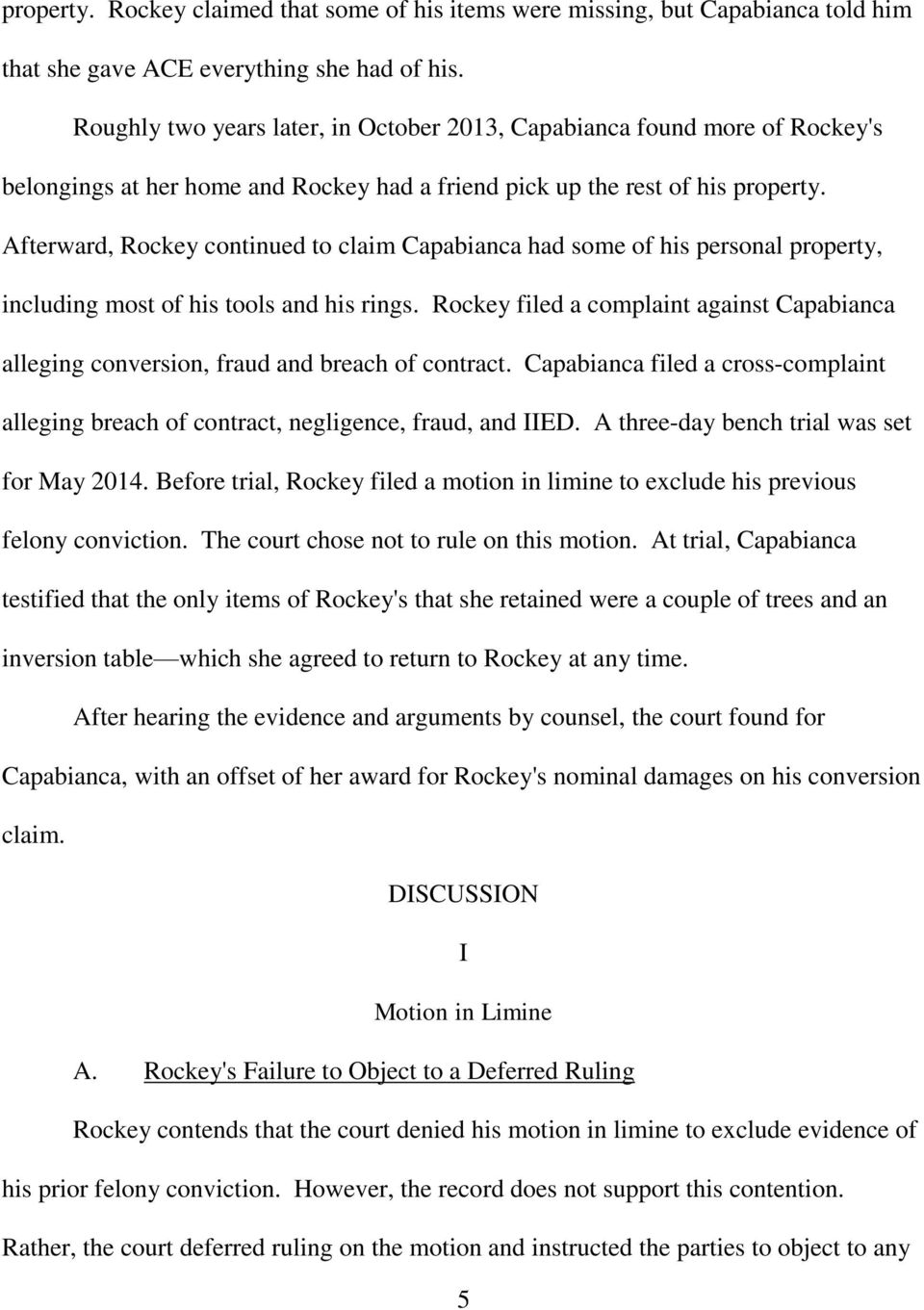 Afterward, Rockey continued to claim Capabianca had some of his personal property, including most of his tools and his rings.