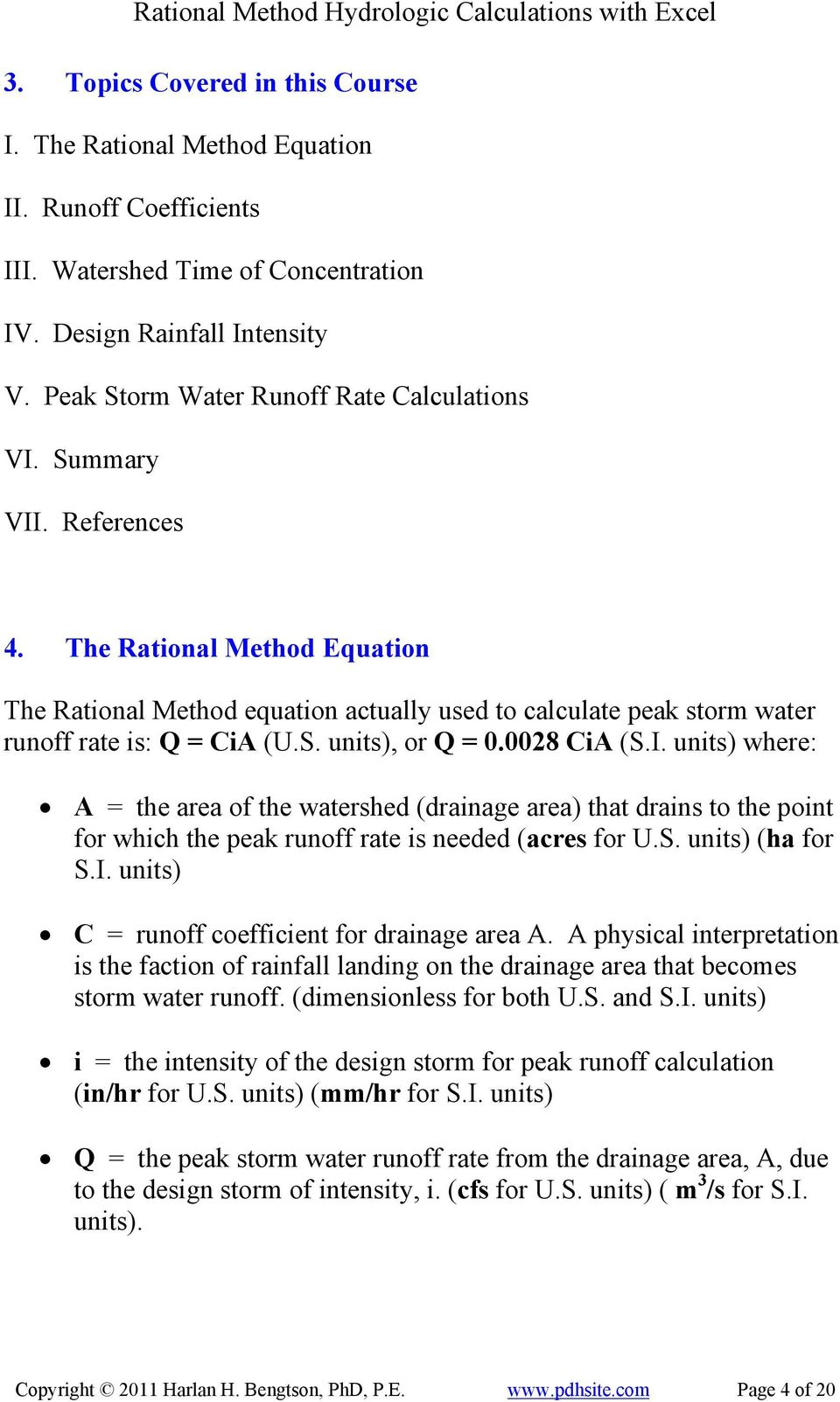 The Rational Method Equation The Rational Method equation actually used to calculate peak storm water runoff rate is: Q = CiA (U.S. units), or Q = 0.0028 CiA (S.I.