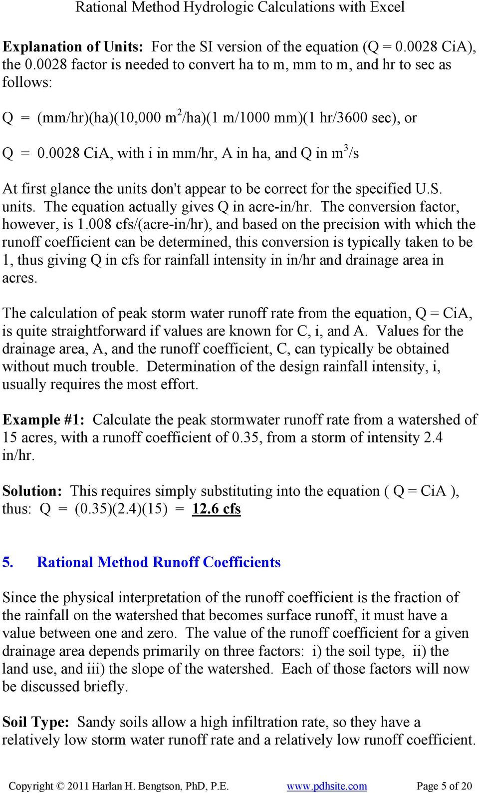 0028 CiA, with i in mm/hr, A in ha, and Q in m 3 /s At first glance the units don't appear to be correct for the specified U.S. units. The equation actually gives Q in acre-in/hr.
