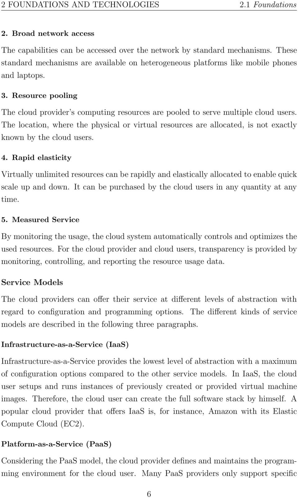 Resource pooling The cloud provider s computing resources are pooled to serve multiple cloud users.