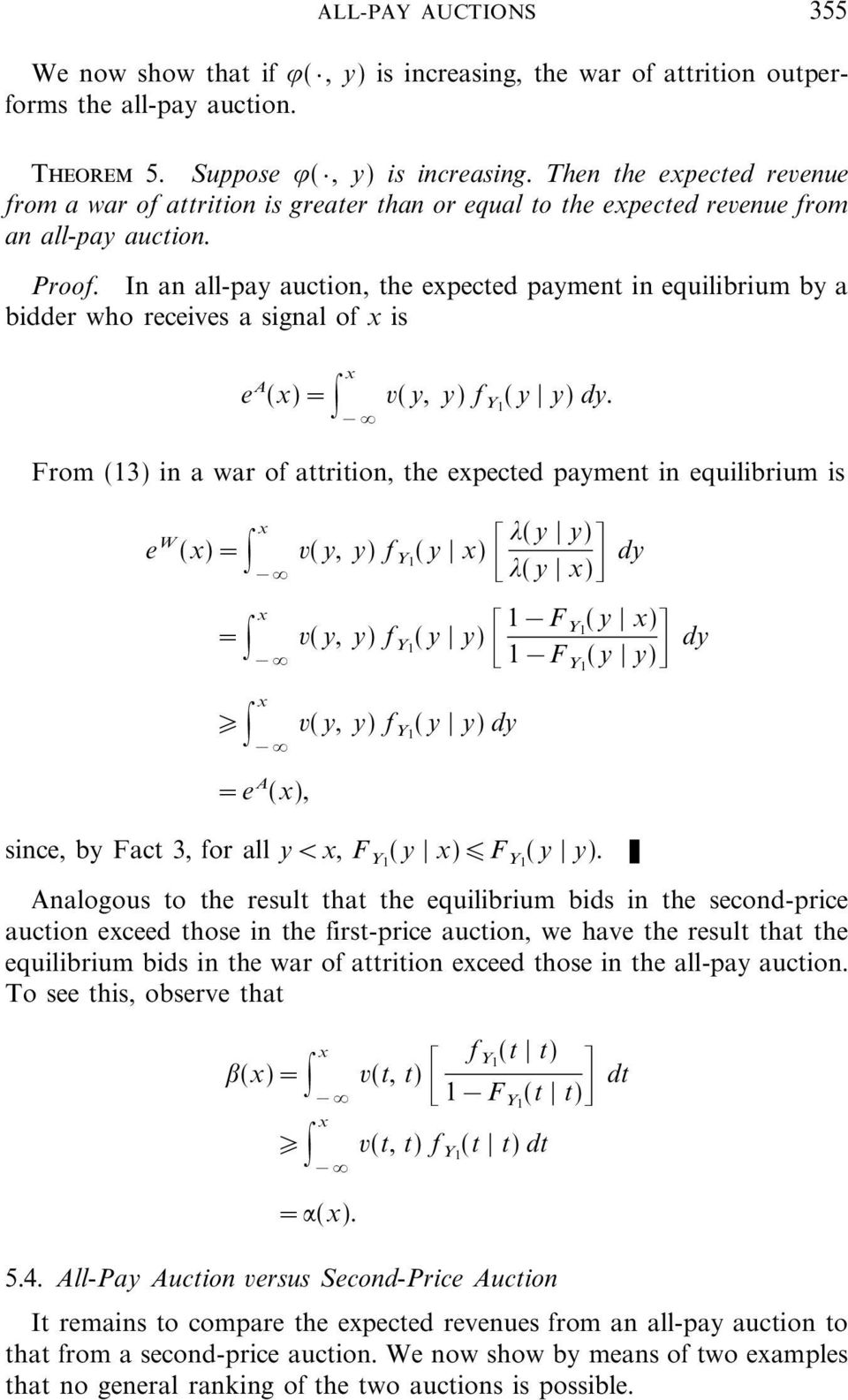 From (13) in a war of attrition, the expected payment in equilibrium is e (x)= W x v(y, y) f Y1 (y x) = x _*(y y) *(y x) dy v( y, y) f Y1 ( y y) _1F Y 1 (y x) 1F Y1 (y y) dy x v( y, y) f Y1 ( y y) dy