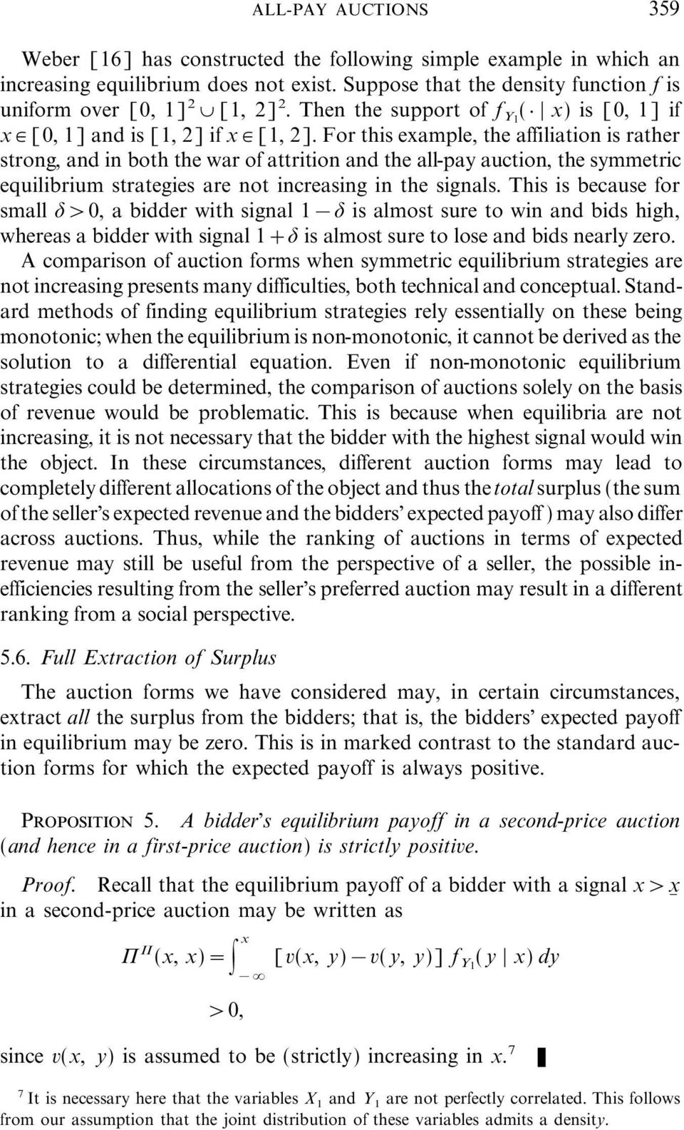 For this example, the affiliation is rather strong, and in both the war of attrition and the all-pay auction, the symmetric equilibrium strategies are not increasing in the signals.