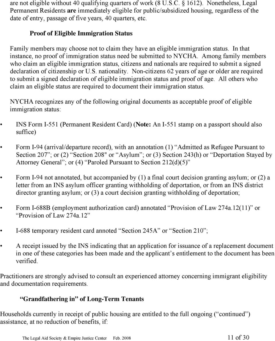 Proof of Eligible Immigration Status Family members may choose not to claim they have an eligible immigration status. In that instance, no proof of immigration status need be submitted to NYCHA.