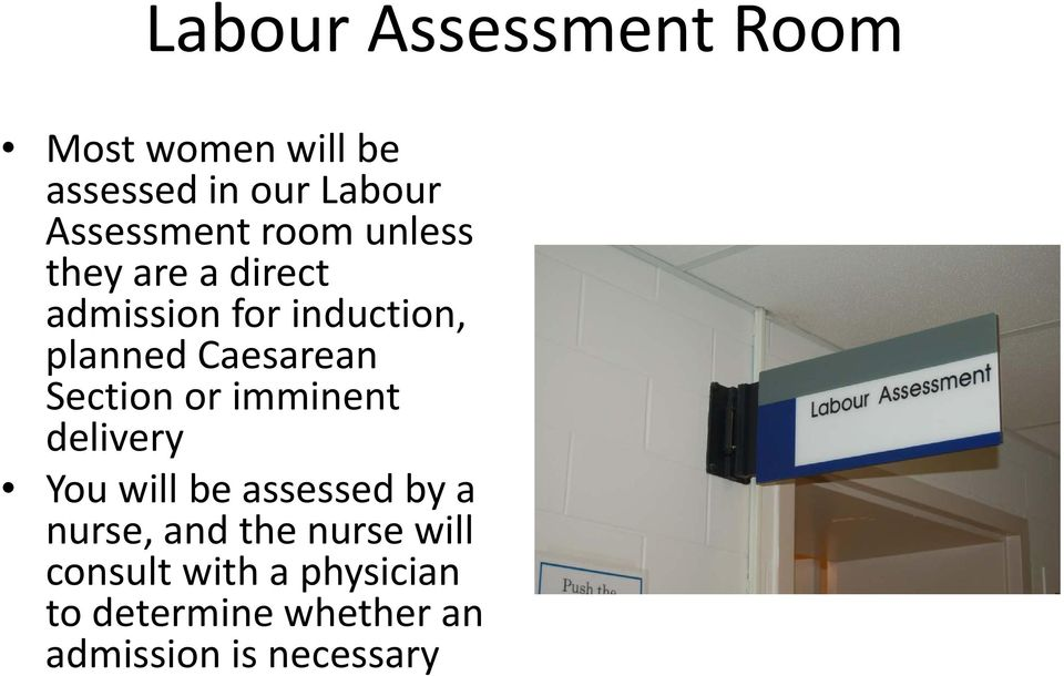 Section or imminent dli delivery You will be assessed by a nurse, and the