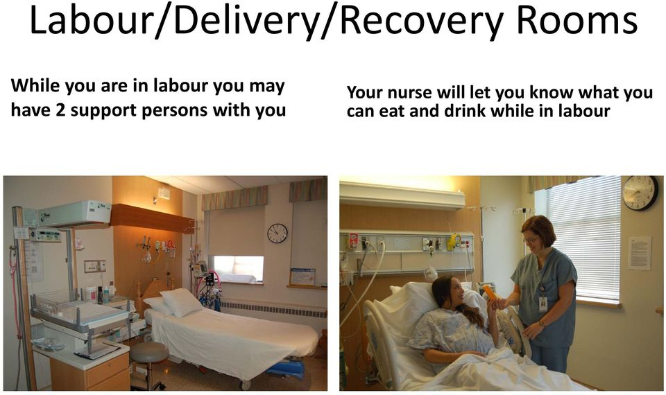persons with you Your nurse will let you