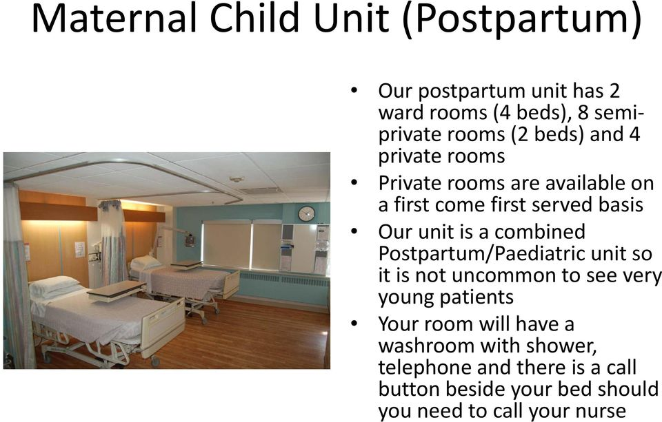 combined Postpartum/Paediatric unit so it is not uncommon to see very young patients Your room will have a