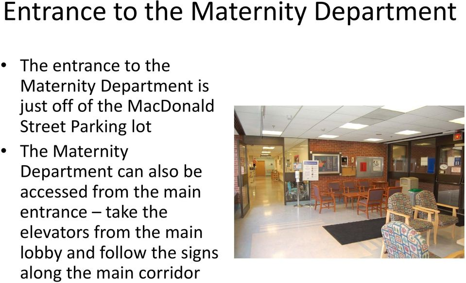 Maternity Department can also be accessed from the main entrance take