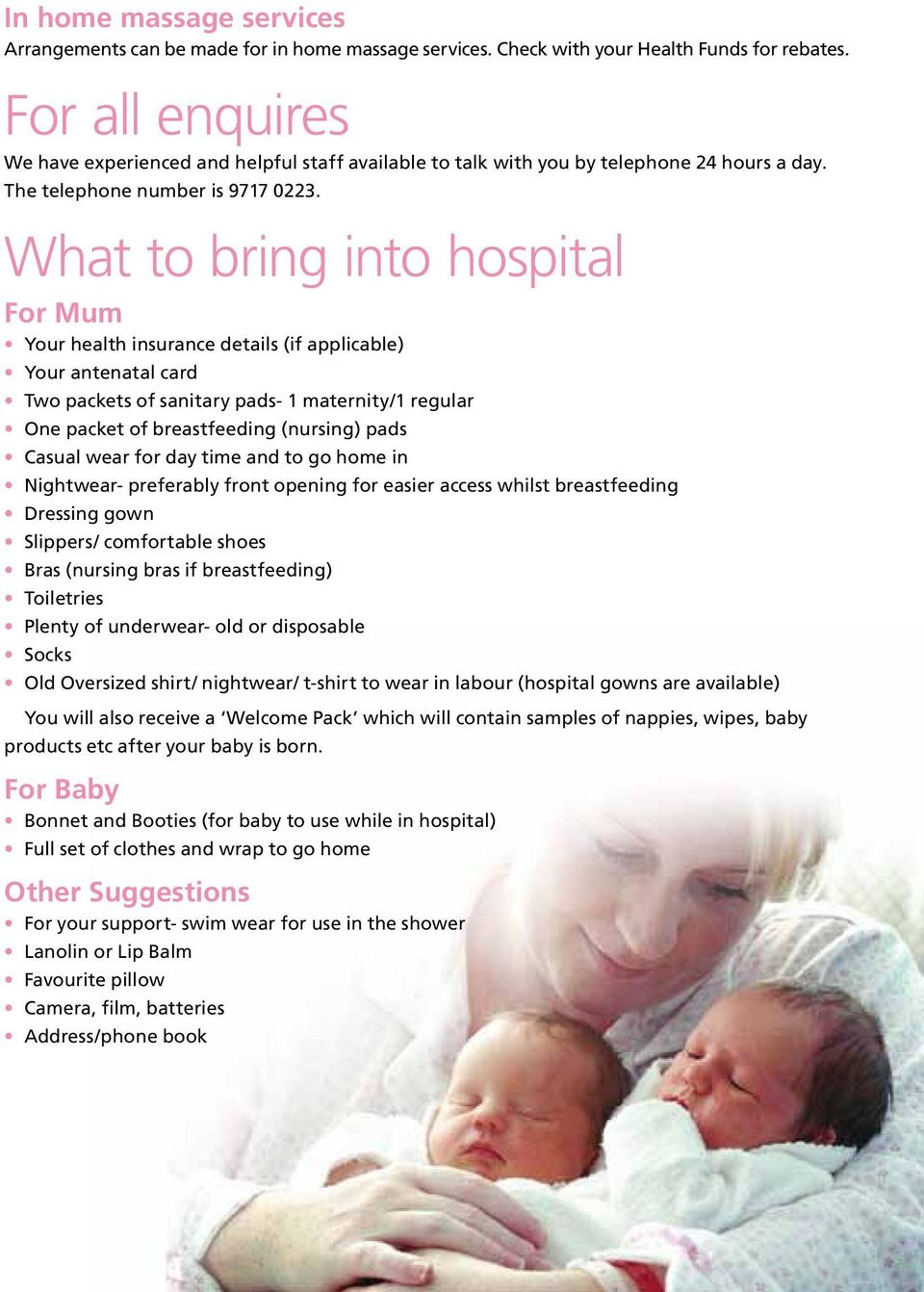 What to bring into hospital For Mum Your health insurance details (if applicable) Your antenatal card Two packets of sanitary pads- 1 maternity/1 regular One packet of breastfeeding (nursing) pads