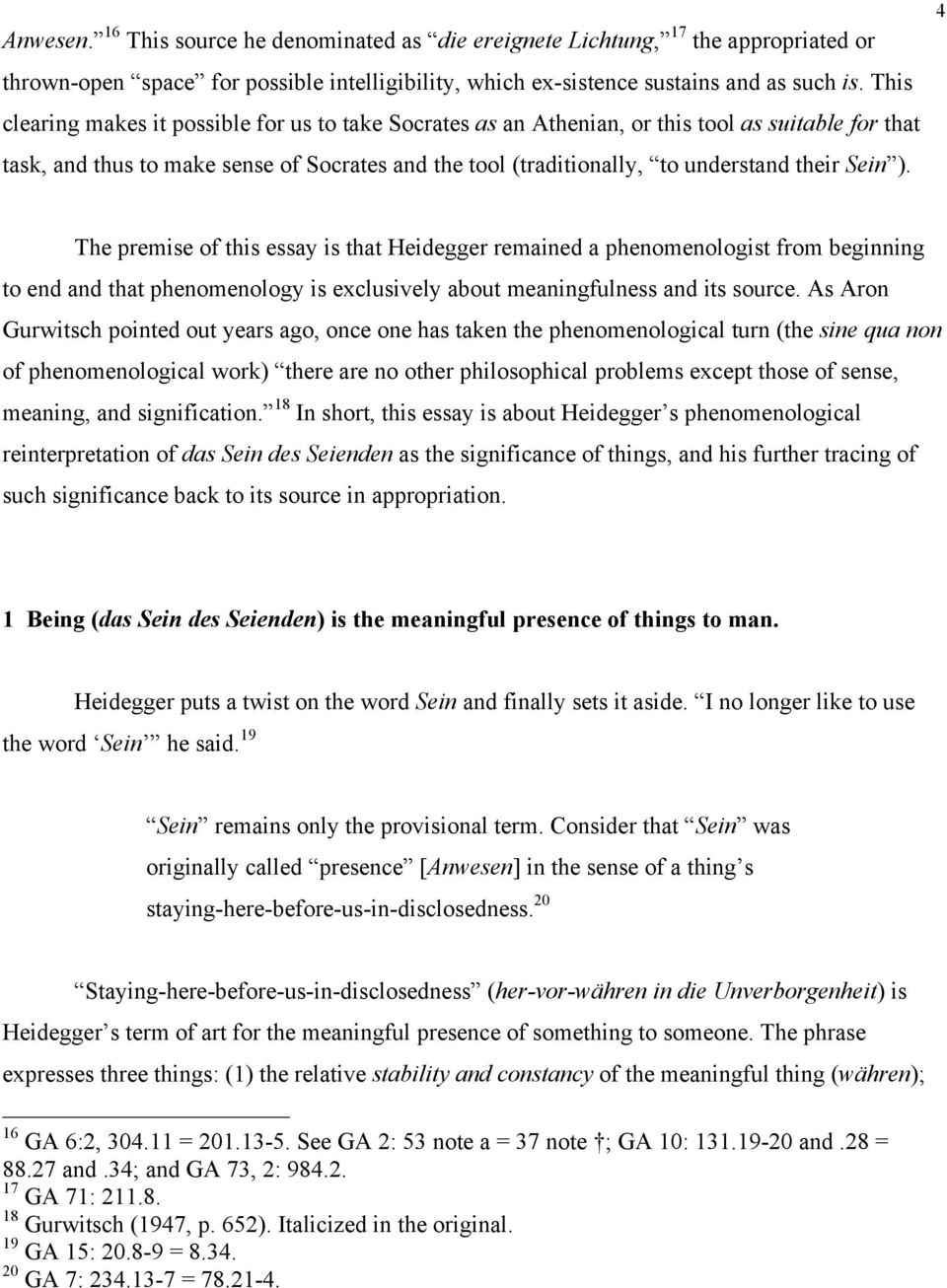 Sein ). 4 The premise of this essay is that Heidegger remained a phenomenologist from beginning to end and that phenomenology is exclusively about meaningfulness and its source.