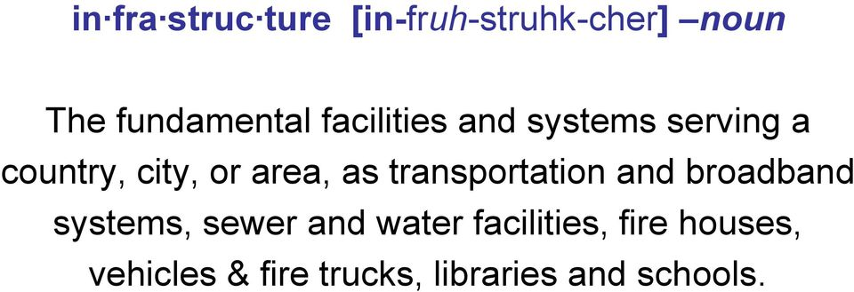 transportation and broadband systems, sewer and water