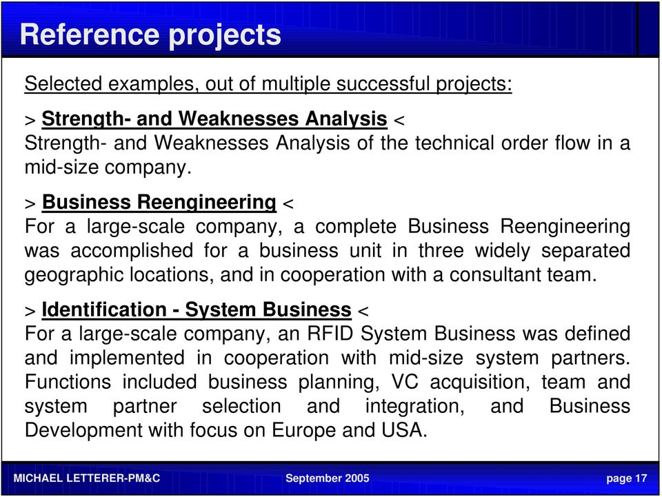 > Business Reengineering < For a large-scale company, a complete Business Reengineering was accomplished for a business unit in three widely separated geographic locations, and in