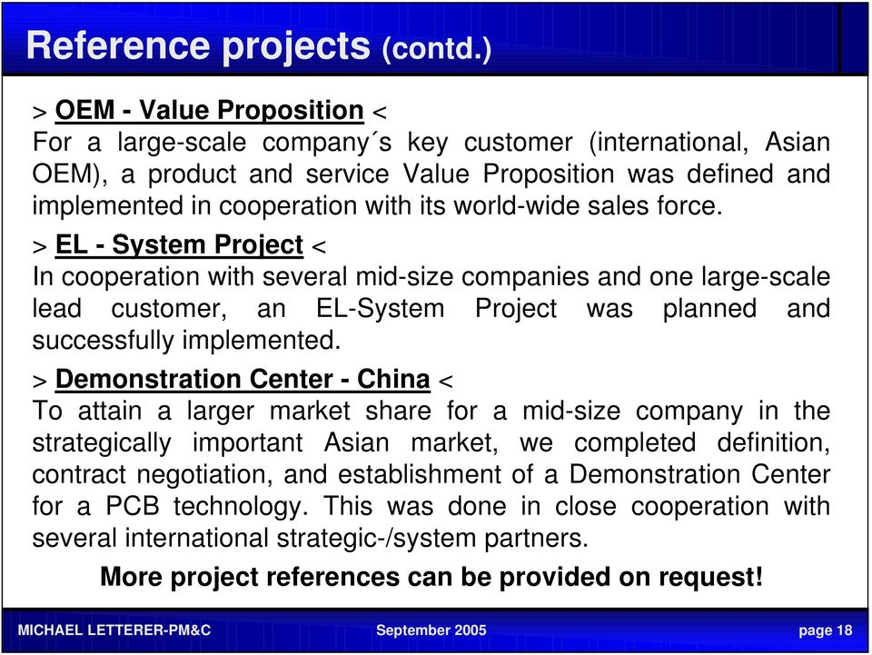 world-wide sales force. > EL - System Project < In cooperation with several mid-size companies and one large-scale lead customer, an EL-System Project was planned and successfully implemented.