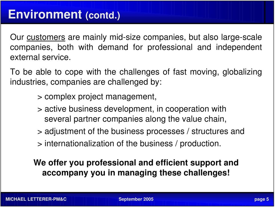 To be able to cope with the challenges of fast moving, globalizing industries, companies are challenged by: > complex project management, > active business