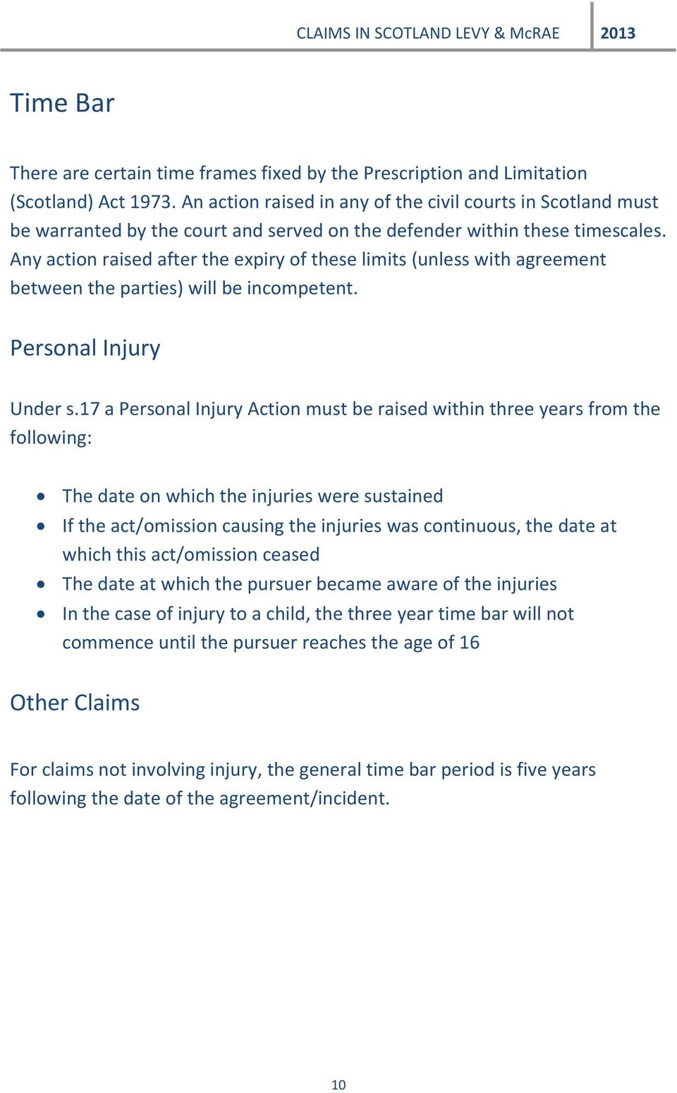 Any action raised after the expiry of these limits (unless with agreement between the parties) will be incompetent. Personal Injury Under s.
