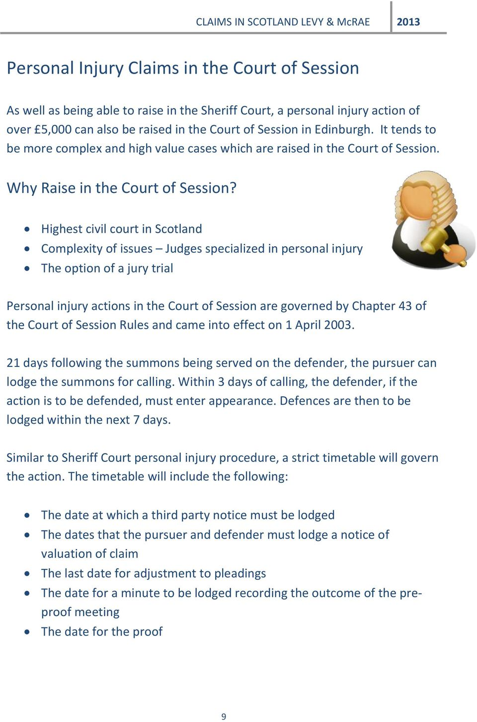 Highest civil court in Scotland Complexity of issues Judges specialized in personal injury The option of a jury trial Personal injury actions in the Court of Session are governed by Chapter 43 of the