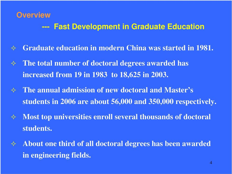 The annual admission of new doctoral and Master s students in 2006 are about 56,000 and 350,000 respectively.