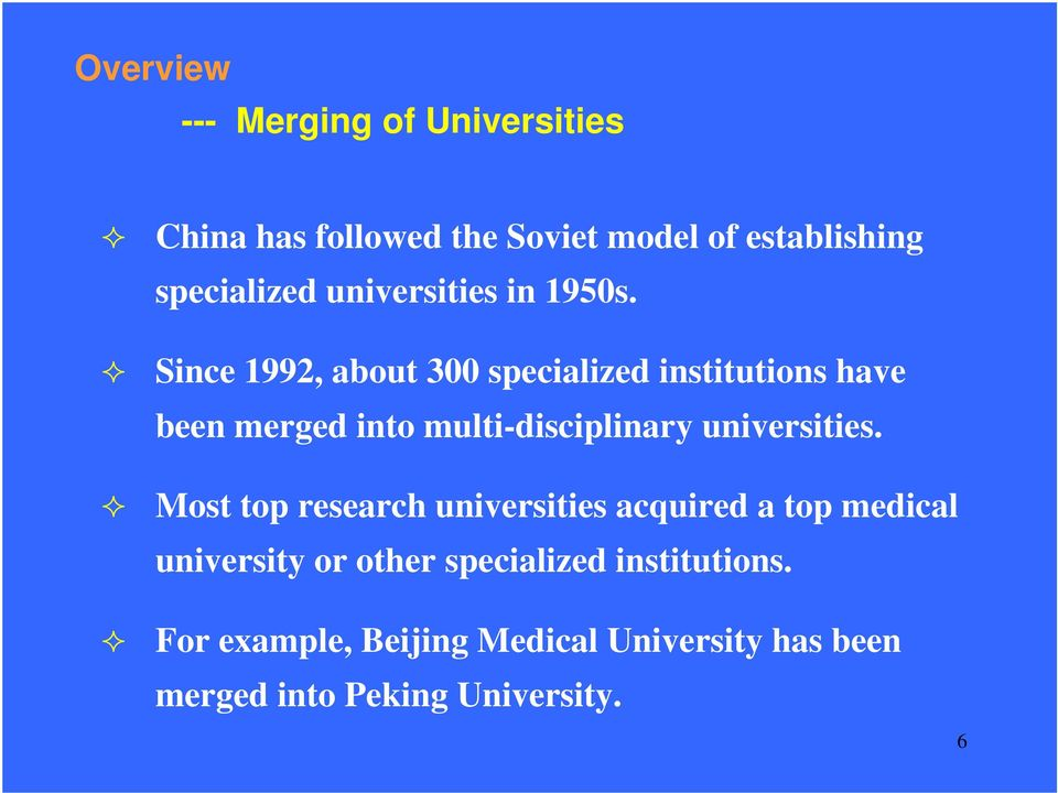 Since 1992, about 300 specialized institutions have been merged into multi-disciplinary universities.