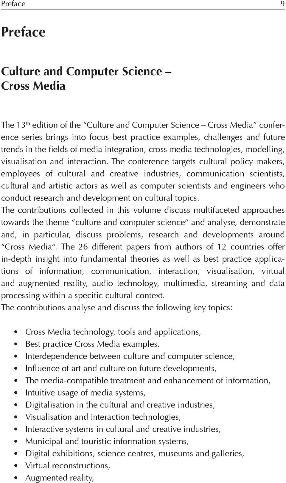 The conference targets cultural policy makers, employees of cultural and creative industries, communication scientists, cultural and artistic actors as well as computer scientists and engineers who