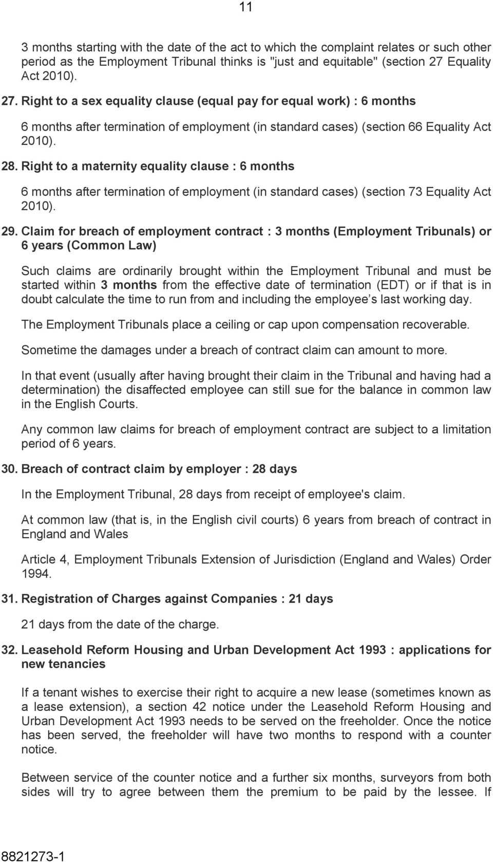 Right to a maternity equality clause : 6 months 6 months after termination of employment (in standard cases) (section 73 Equality Act 2010). 29.