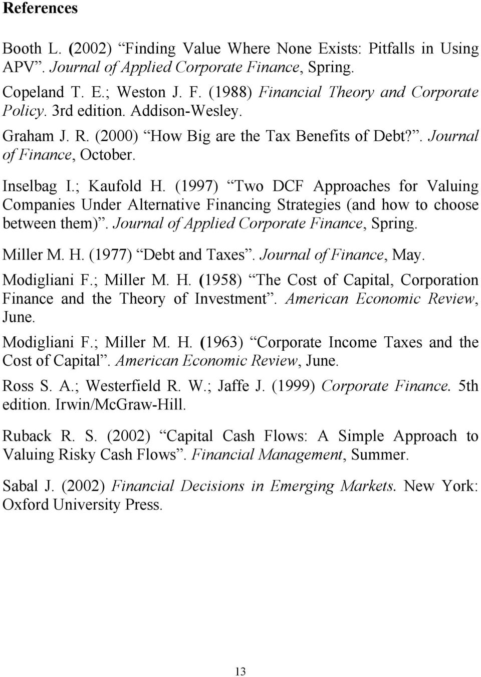 (1997) Two DCF Approaches for Valuing Companies Under Alternative Financing Strategies (and how to choose between them). Journal of Applied Corporate Finance, Spring. Miller M. H.