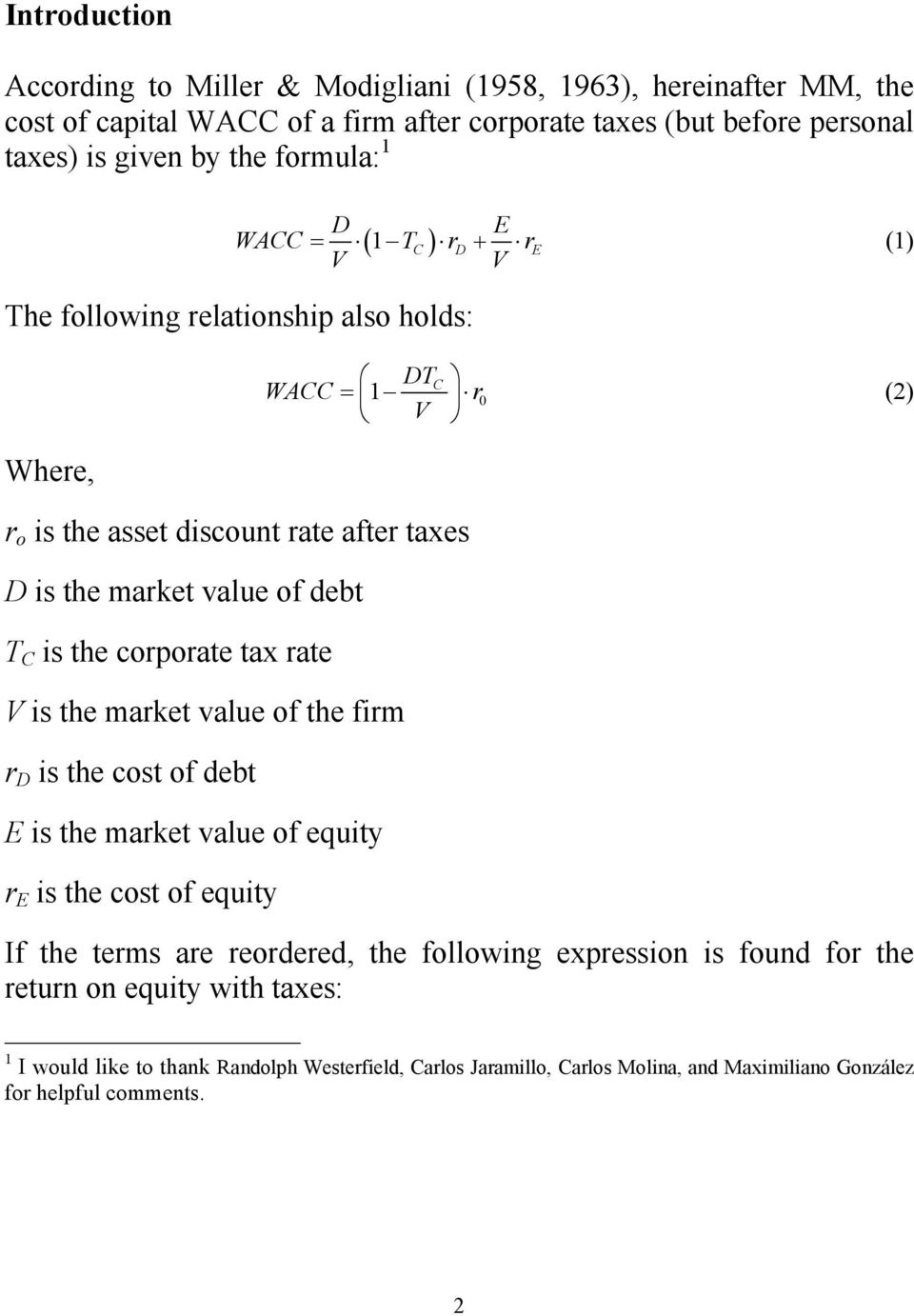 debt T C is the corporate tax rate V is the market value of the firm r D is the cost of debt E is the market value of equity r E is the cost of equity If the terms are reordered, the