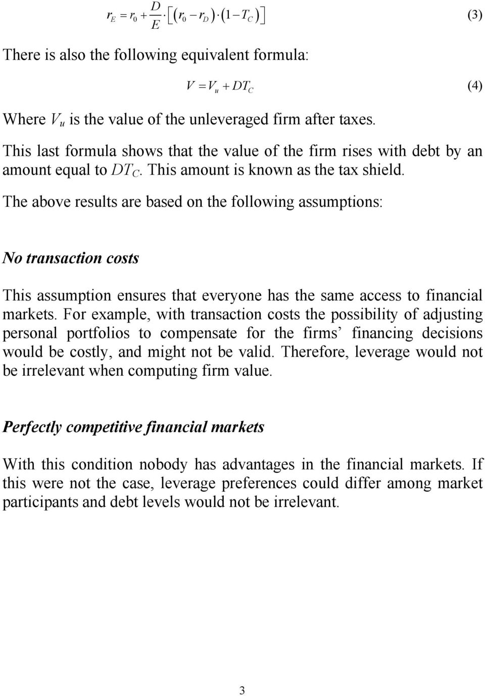 The above results are based on the following assumptions: C No transaction costs This assumption ensures that everyone has the same access to financial markets.