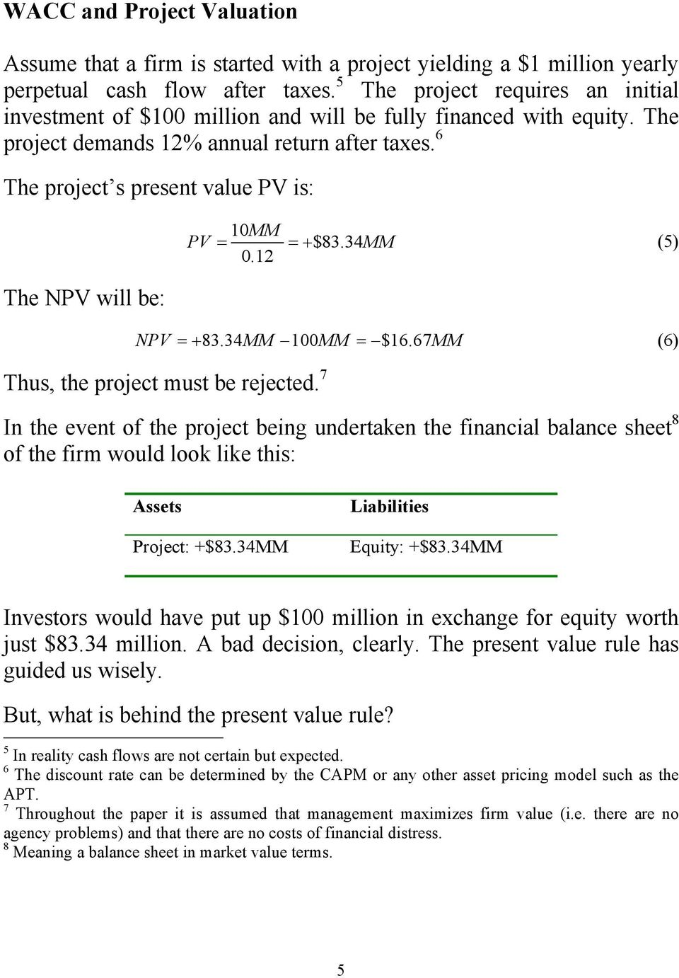 6 The project s present value PV is: PV 10MM = =+ $83.34MM (5) 0.12 The NPV will be: NPV =+ 83.34MM 100 MM = $16.67MM (6) Thus, the project must be rejected.