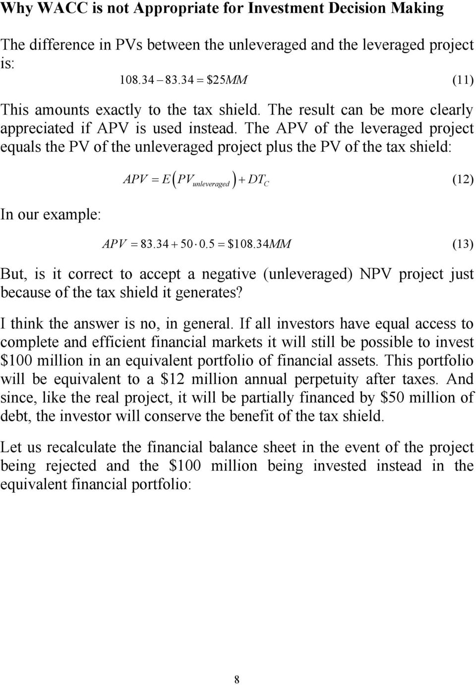 The APV of the leveraged project equals the PV of the unleveraged project plus the PV of the tax shield: In our example: ( unleveraged ) APV = E PV + DT (12) C APV = 83.34 + 50 0.5 = $108.