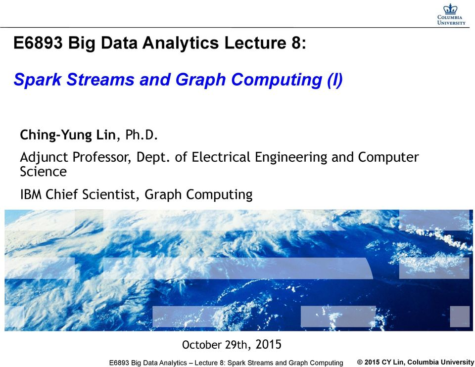 of Electrical Engineering and Computer Science IBM Chief Scientist, Graph