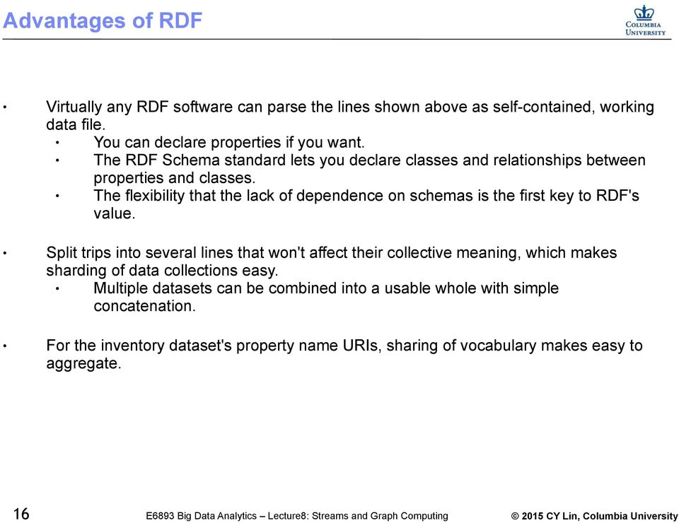 The flexibility that the lack of dependence on schemas is the first key to RDF's value.