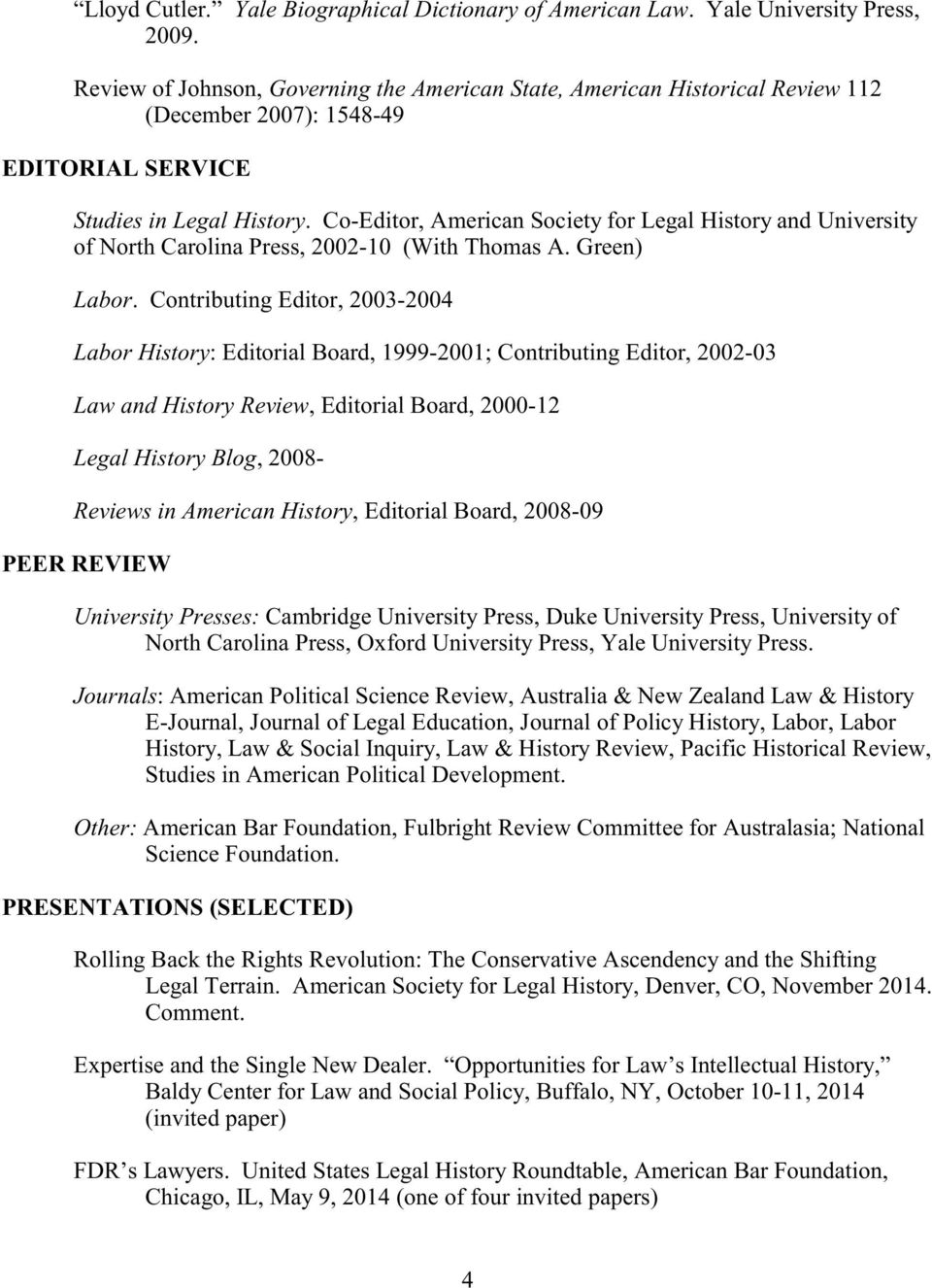 Co-Editor, American Society for Legal History and University of North Carolina Press, 2002-10 (With Thomas A. Green) Labor.