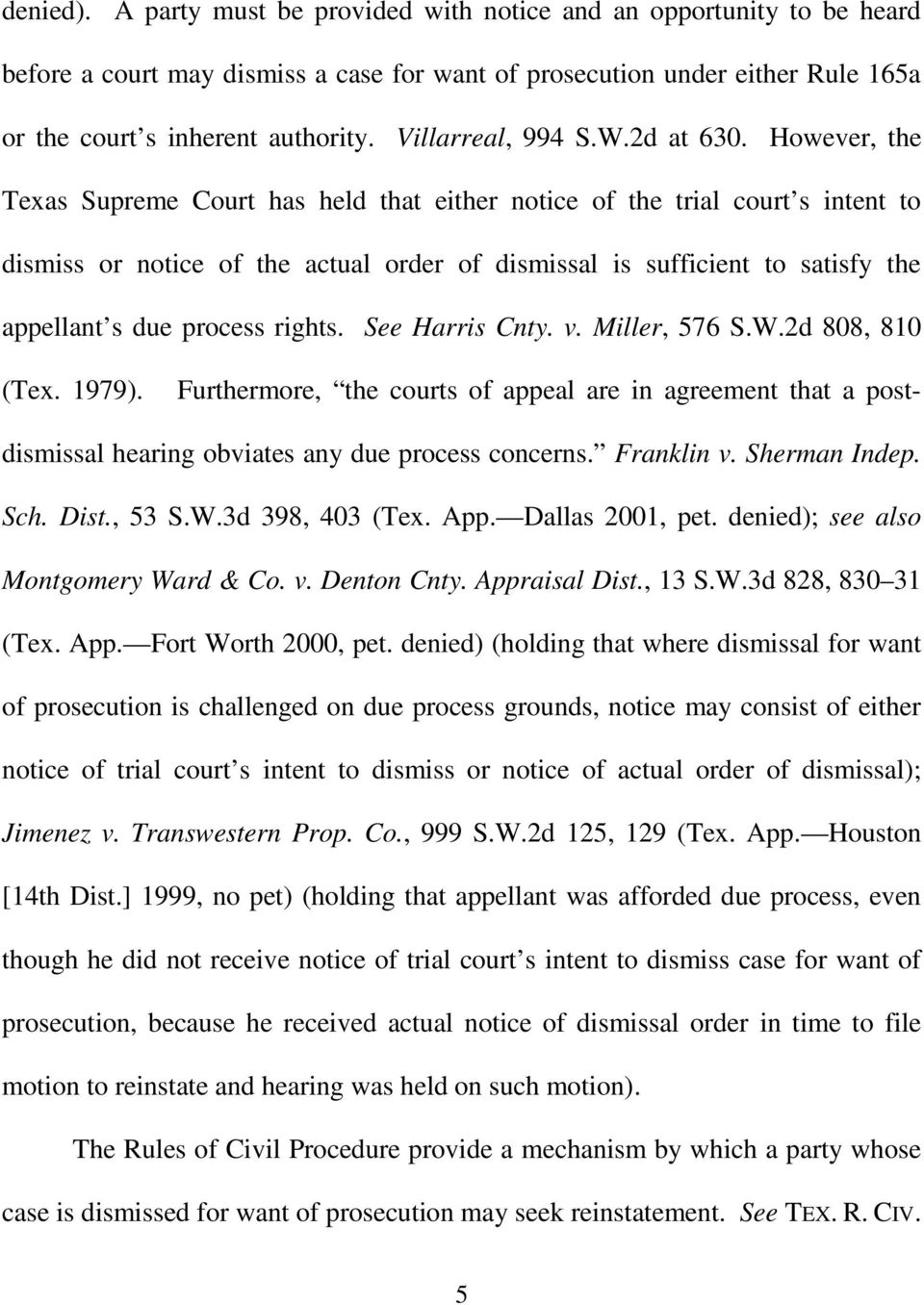 However, the Texas Supreme Court has held that either notice of the trial court s intent to dismiss or notice of the actual order of dismissal is sufficient to satisfy the appellant s due process