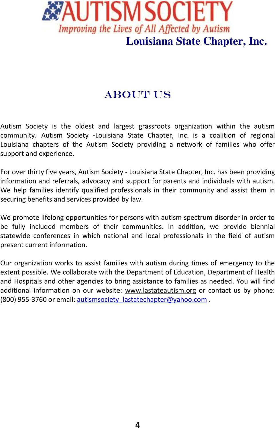 For over thirty five years, Autism Society - Louisiana State Chapter, Inc. has been providing information and referrals, advocacy and support for parents and individuals with autism.