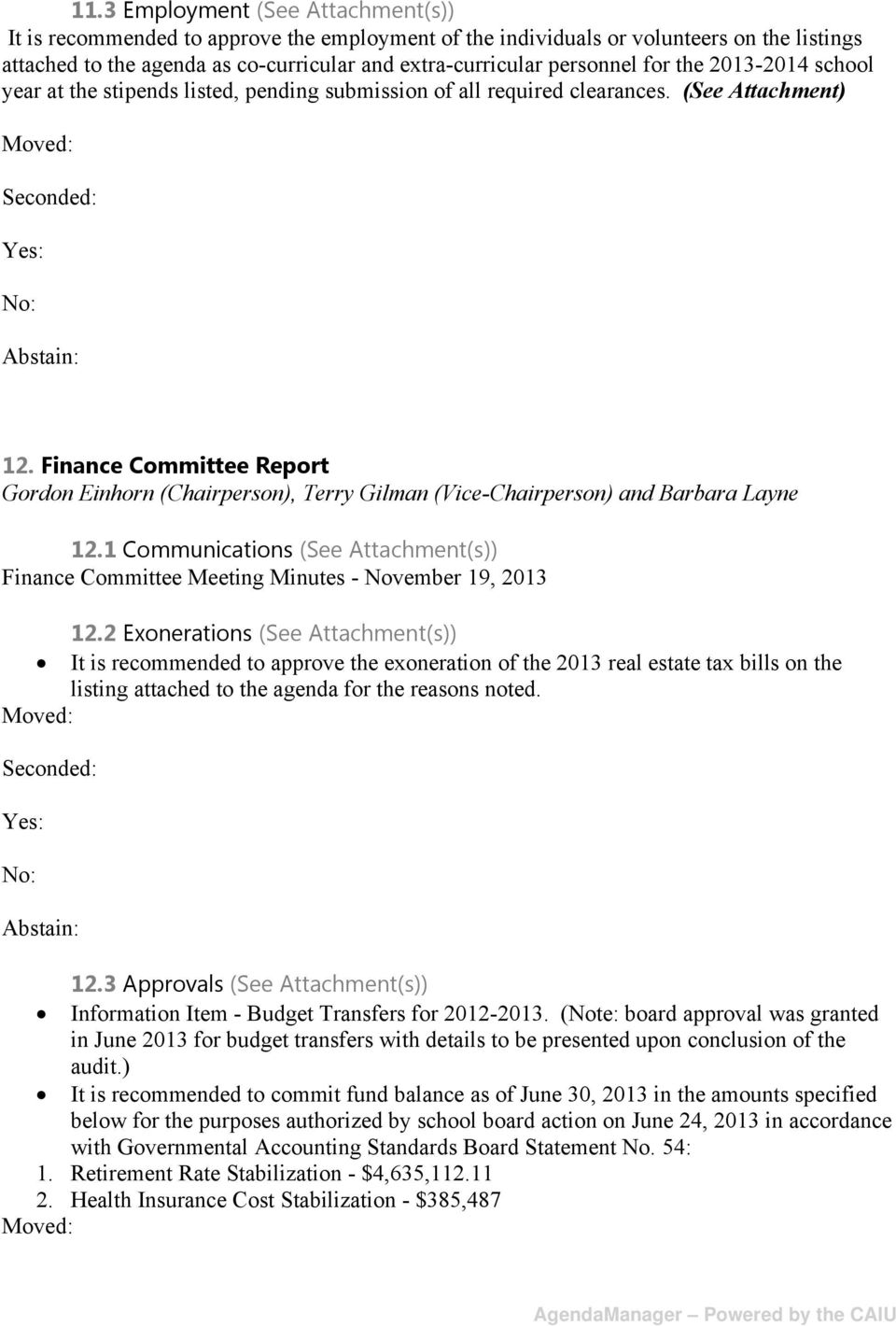 Finance ommittee Report Gordon Einhorn (hairperson), Terry Gilman (Vice-hairperson) and Barbara Layne 12.1 ommunications (See Attachment(s)) Finance ommittee Meeting Minutes - November 19, 2013 12.