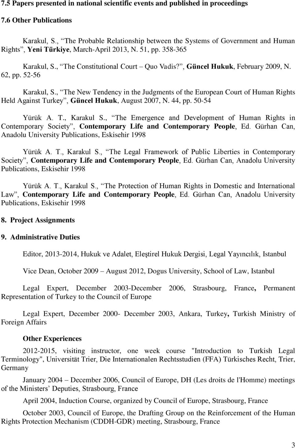 , Güncel Hukuk, February 2009, N. 62, pp. 52-56 Karakul, S., The New Tendency in the Judgments of the European Court of Human Held Against Turkey, Güncel Hukuk, August 2007, N. 44, pp. 50-54 Yürük A.