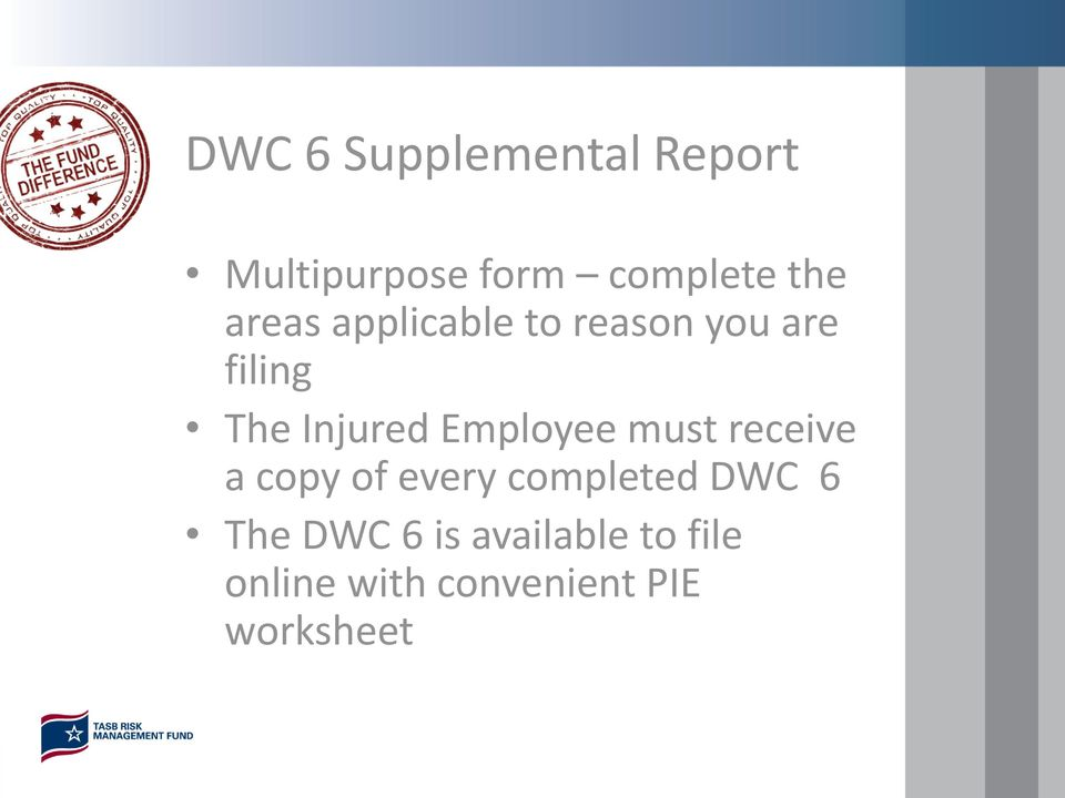 Employee must receive a copy of every completed DWC 6 The