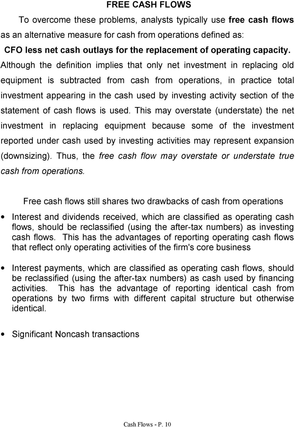 Although the definition implies that only net investment in replacing old equipment is subtracted from cash from operations, in practice total investment appearing in the cash used by investing