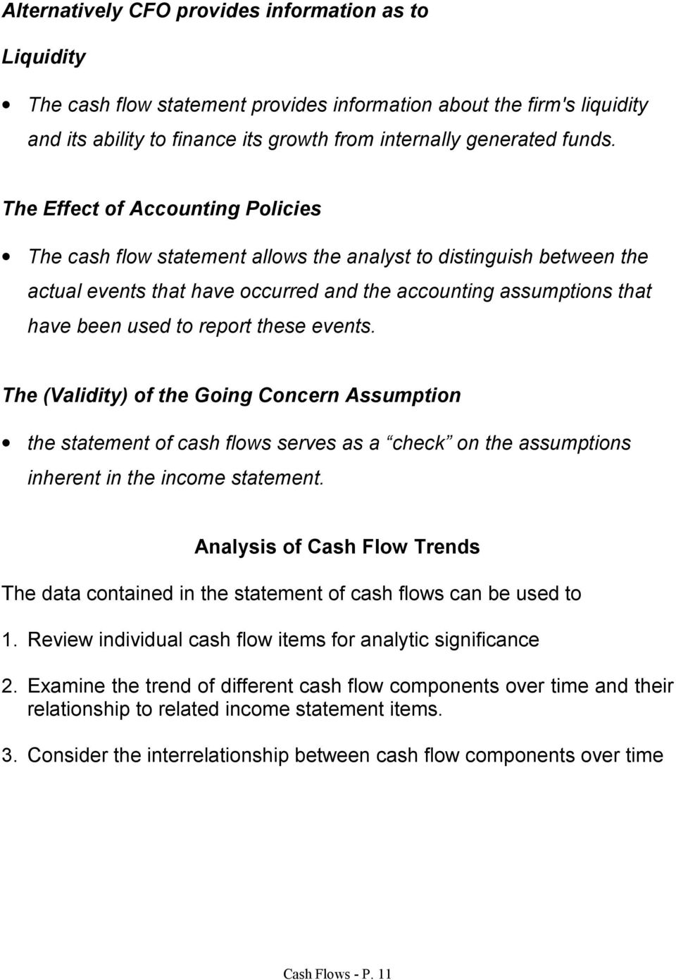 these events. The (Validity) of the Going Concern Assumption the statement of cash flows serves as a check on the assumptions inherent in the income statement.