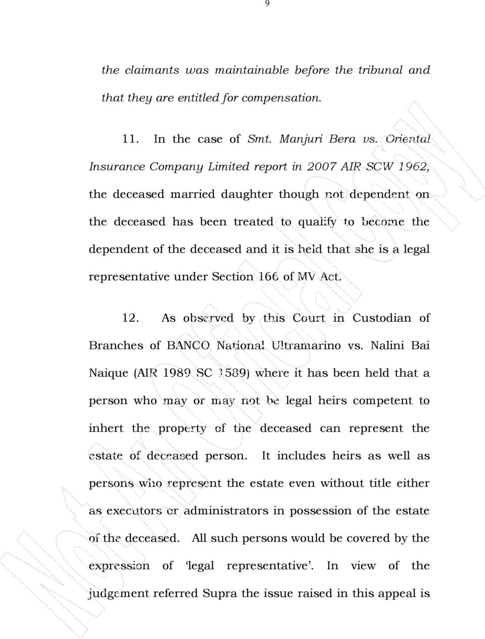 and it is held that she is a legal representative under Section 166 of MV Act. 12. As observed by this Court in Custodian of Branches of BANCO National Ultramarino vs.
