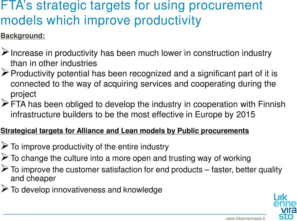 in cooperation with Finnish infrastructure builders to be the most effective in Europe by 2015 Strategical targets for Alliance and Lean models by Public procurements To improve productivity of the