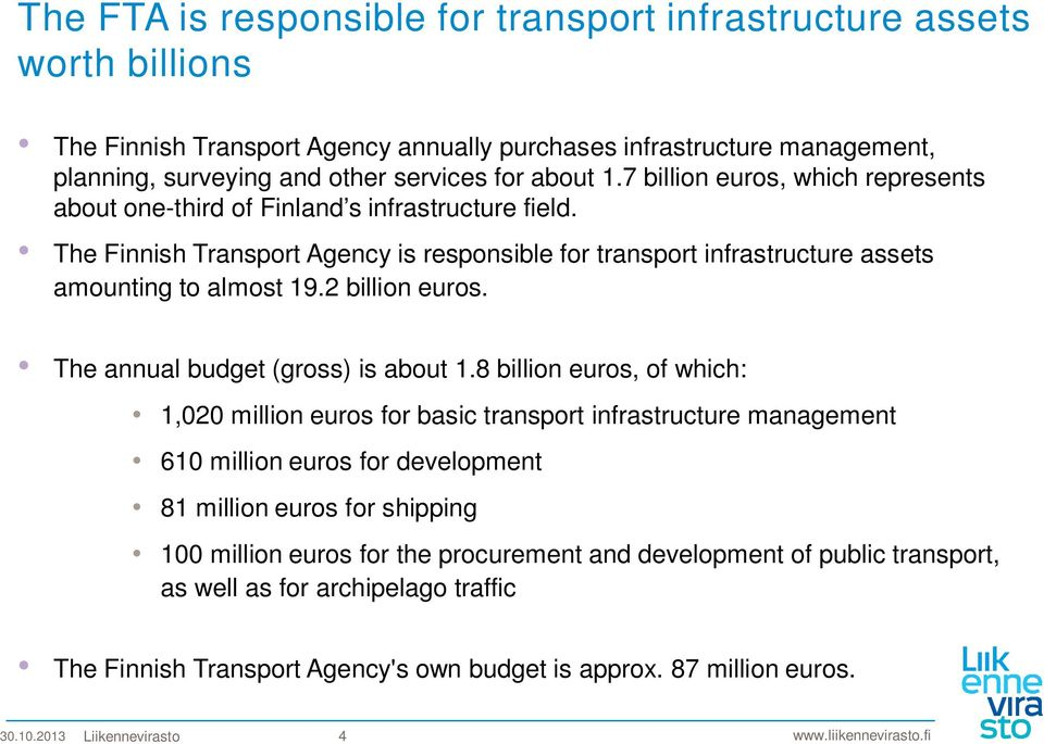 2 billion euros.t Agency is responsible for transport infrastructure assets amounting to nearly 19.2 billion euros The annual budget (gross) is about 1.