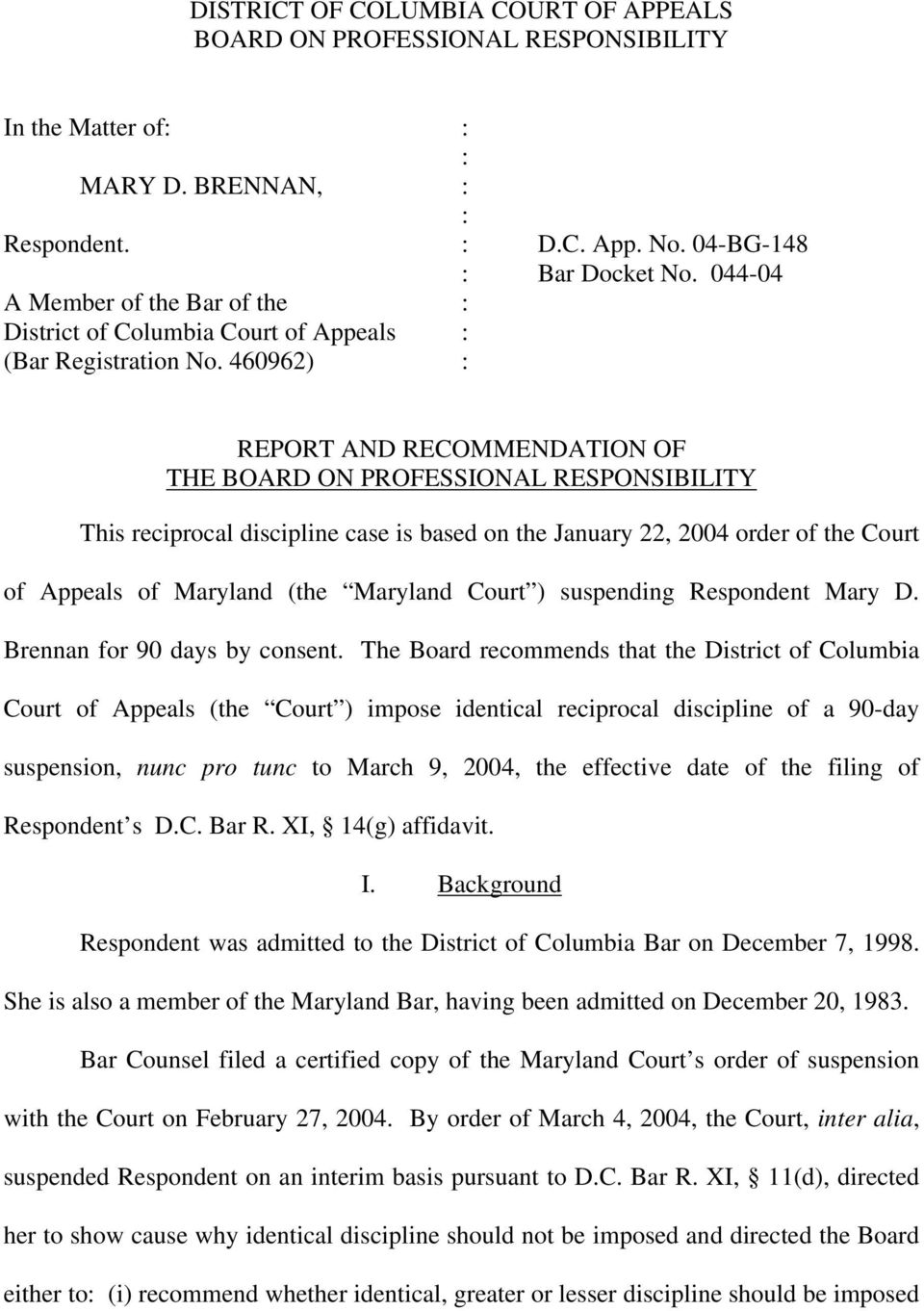 460962) : REPORT AND RECOMMENDATION OF THE BOARD ON PROFESSIONAL RESPONSIBILITY This reciprocal discipline case is based on the January 22, 2004 order of the Court of Appeals of Maryland (the